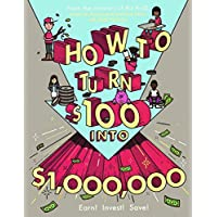 How To Turn $100 Into $1,000,000: Earn! Invest! Save! (Turtleback School & Library Binding Edition)