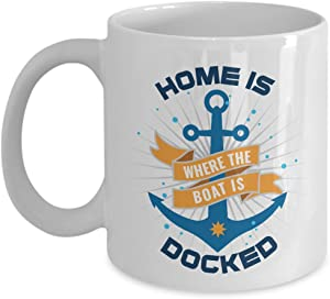 Home Is Where The Boat Is Docked Graphic Houseboat Anchor Coffee & Tea Gift Mug Cup For A New Boat Owner Dad And Mom Who Loves Life At The Lake (11oz)