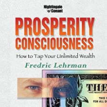 Prosperity Consciousness: How to Tap Your Unlimited Wealth Speech by Fredric Lehrman Narrated by Fredric Lehrman