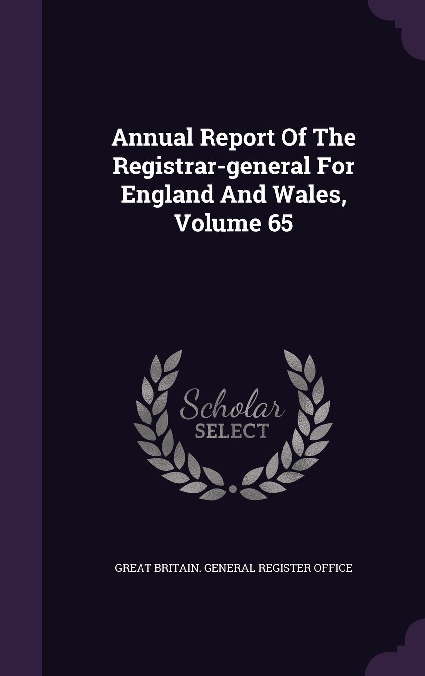 Download Annual Report of the Registrar-General for England and Wales, Volume 65 PDF