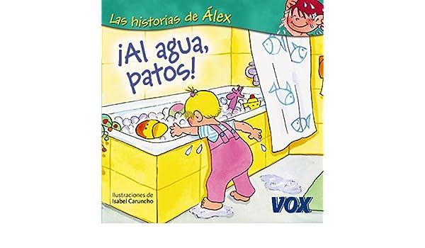 ¡Al agua, patos! (Vox - Infantil / Juvenil - Castellano - A Partir De 3 Años - Colección Las Historias De Álex) (Spanish Edition) - Kindle edition by ...