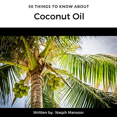 50 Things to Know About Coconut Oil by Naqsh Mansoor, 50 Things To Know