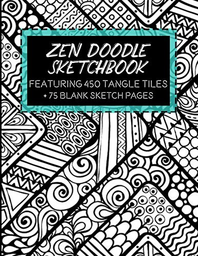 Zen Doodle Sketchbook: Featuring 450 Tangle Tiles Plus 75 Blank Sketch Pages (My Colorful Year Art Series)