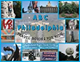 ABC Travel Guides for Kids-Philadelphia, Matthew G. Rosenberger, 0976004704