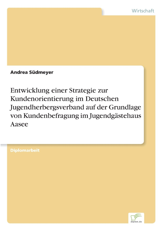 Entwicklung einer Strategie zur Kundenorientierung im Deutschen Jugendherbergsverband auf der Grundlage von Kundenbefragung im Jugendgästehaus Aasee (German Edition) PDF