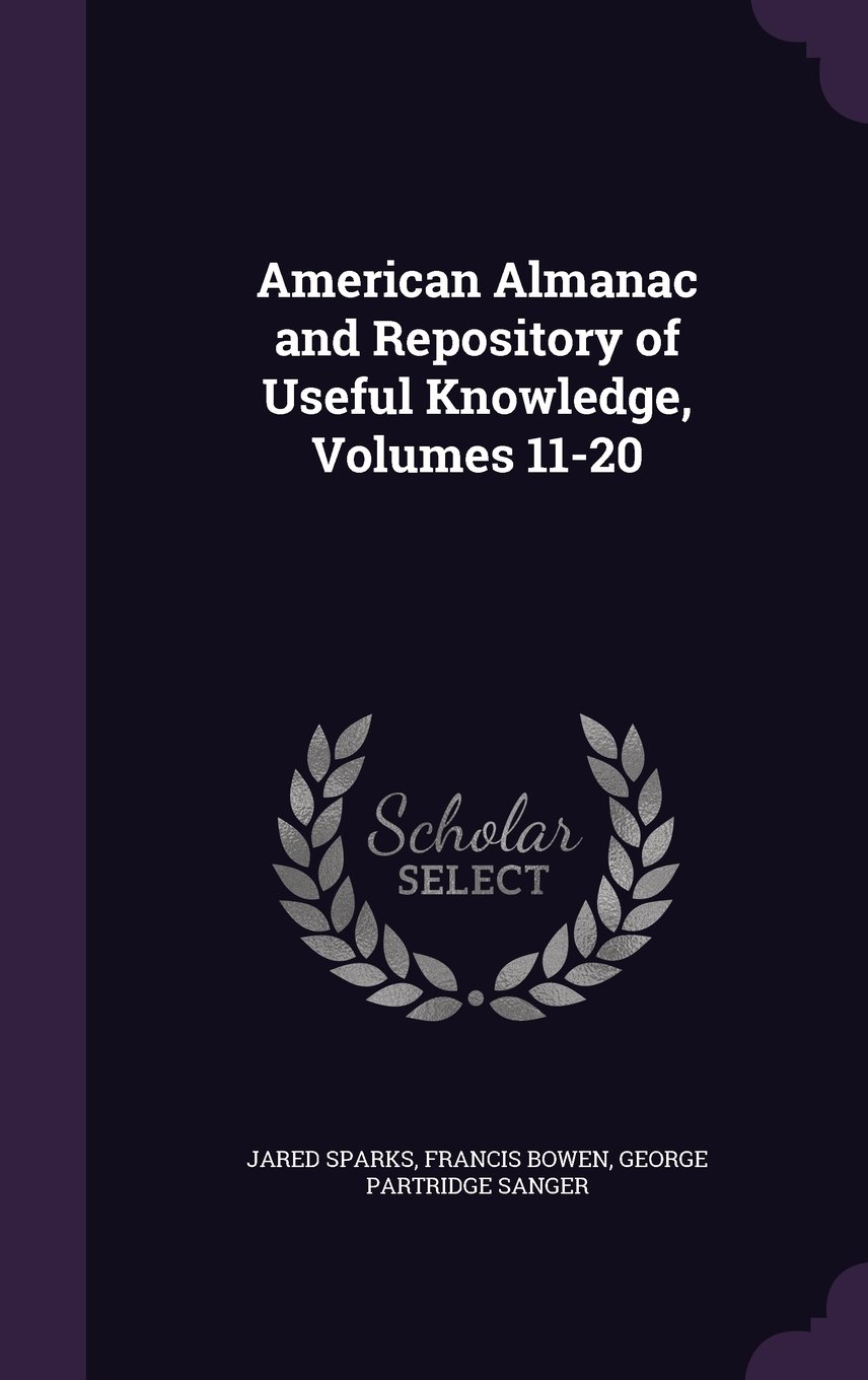 Read Online American Almanac and Repository of Useful Knowledge, Volumes 11-20 pdf epub