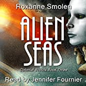 Alien Seas: Colonial Scouts, Book 3 | Roxanne Smolen