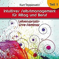 Intuitives Selbst-Management für Alltag und Beruf: Teil 1 (Lebenspraxis-Live-Seminar)