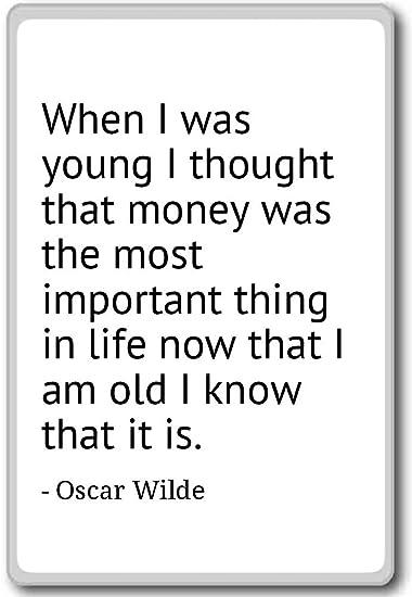 When I Was Young Pensavo Che Denaro è La M Oscar Wilde