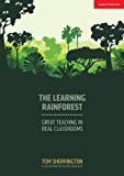 The Learning Rainforest: Great Teaching in Real Classrooms (English Edition)