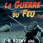 La Guerre du Feu   J.-H. Rosny aîné