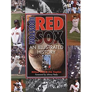 The Boston Red Sox: An Illustrated History Milton Cole, Jim Kaplan and Johnny Pesky