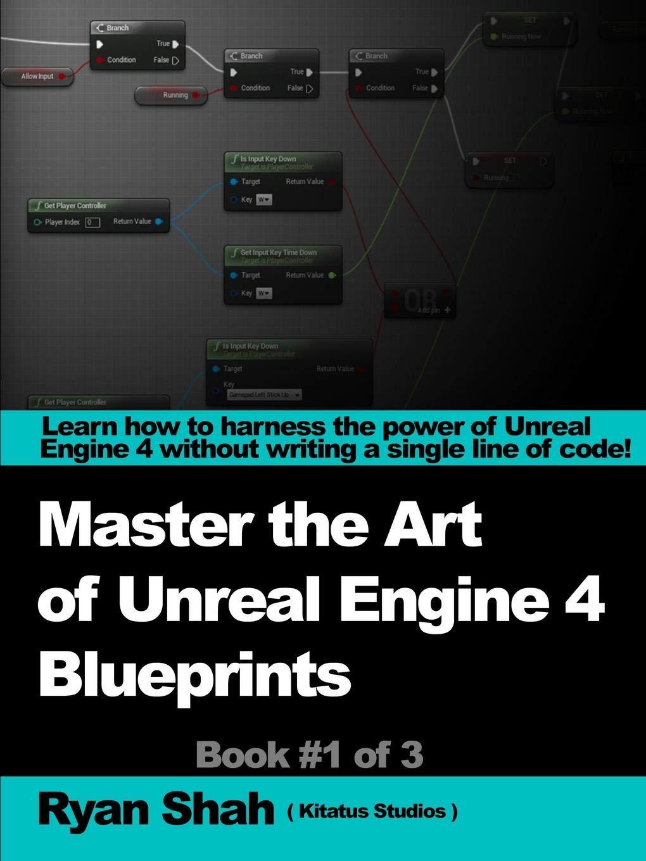 Mastering the Art of Unreal Engine 4 - Blueprints: Ryan Shah