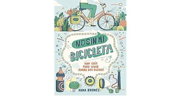 No sin mi bicicleta: Una guía para vivir sobre dos ruedas eBook ...