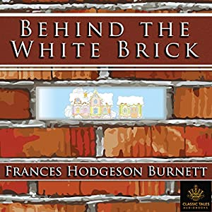 Behind the White Brick [Classic Tales Edition] Audiobook