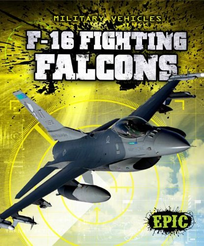 Download F-16 Fighting Falcons (Epic Books: Military Vehicles) ebook