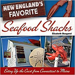 New England's Favorite Seafood Shacks: Eating Up the Coast from Connecticut to Maine by Elizabeth Bougerol (2006-06-05)