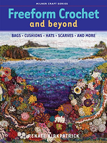 Download Freeform Crochet and Beyond: Bags, Cushions, Hats, Scarves and More (Milner Craft Series) pdf epub