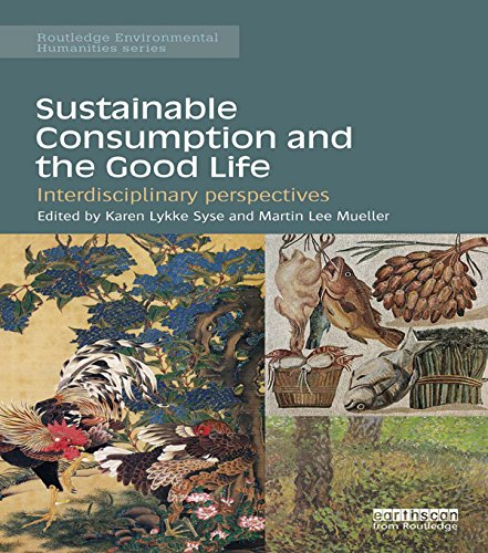 Download Sustainable Consumption and the Good Life: Interdisciplinary perspectives (Routledge Environmental Humanities) Pdf