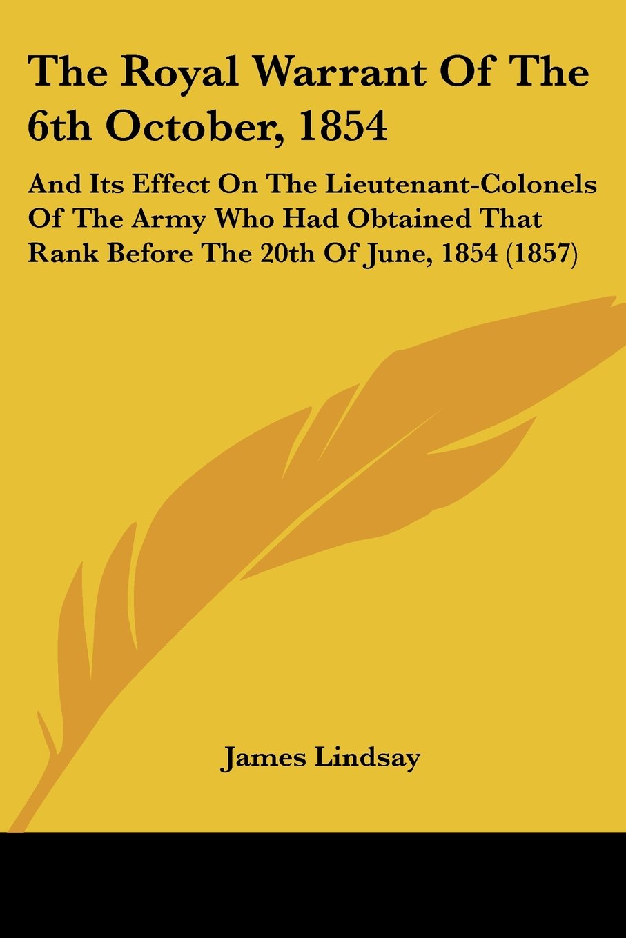 Read Online The Royal Warrant Of The 6th October, 1854: And Its Effect On The Lieutenant-Colonels Of The Army Who Had Obtained That Rank Before The 20th Of June, 1854 (1857) pdf epub