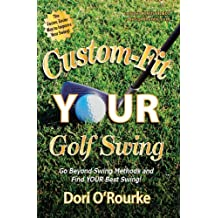 Custom-Fit YOUR Golf Swing, Go Beyond Swing Methods and Find YOUR Best Swing