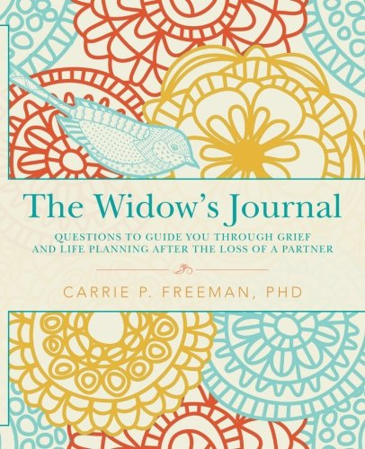 The Widow's Journal: Questions to Guide You through Grief and Life Planning after the Loss of a Partner [PhD, Carrie P. Freeman] (Tapa Blanda)
