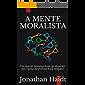 A Mente Moralista: Por que as pessoas boas se separam por causa da política e da religião?