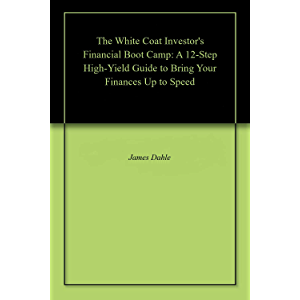 The White Coat Investor's Financial Boot Camp: A 12-Step High-Yield Guide to Bring Your Finances Up to Speed (The White…