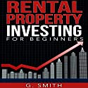 Rental Property Investing: Rental Property Investing for Beginners Audiobook by G. Smith Narrated by Michael Ahr