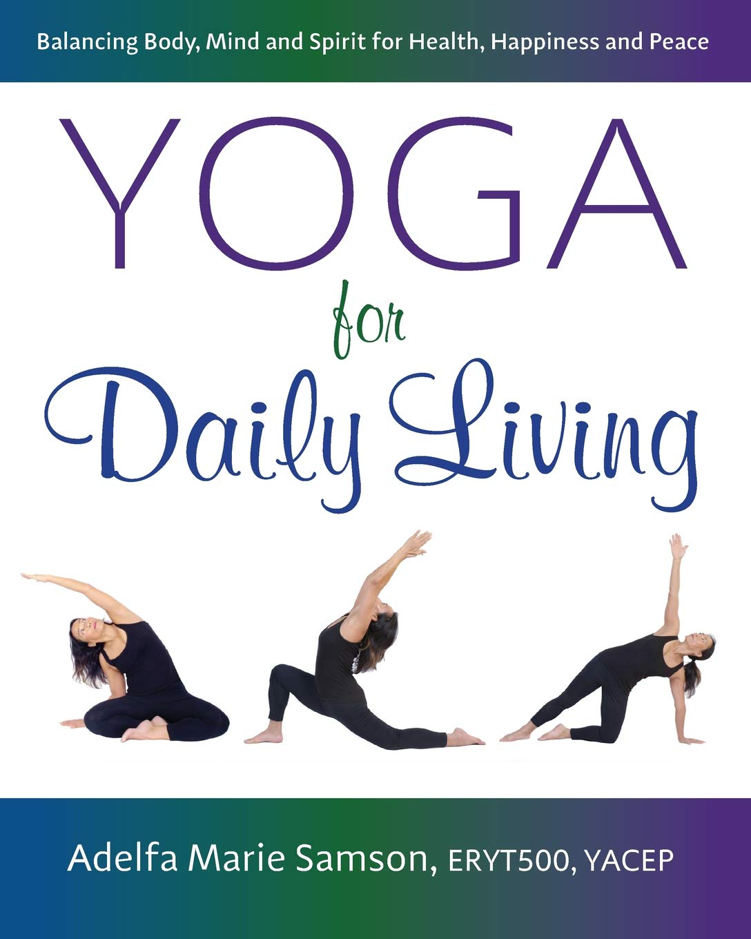 Yoga for Daily Living: Balancing Body, Mind and Spirit for ...