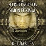 The Secret Casebook of Simon Feximal | K. J. Charles