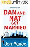 Dan And Nat Got Married: A laugh out loud romantic comedy