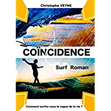 Coincïdence: Surf roman comment surfer la vague de la vie (VIE, VAGUES et SURF t. 1) (French Edition)