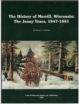 The History of Merrill, Wisconsin: The Jenny Years, 1847-1881