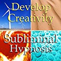 Develop Creativity Subliminal Affirmations: Creative Flow, Positive Energy, Solfeggio Tones, Binaural Beats, Self Help Meditation Speech by Subliminal Hypnosis Narrated by Joel Thielke