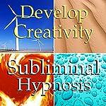Develop Creativity Subliminal Affirmations: Creative Flow, Positive Energy, Solfeggio Tones, Binaural Beats, Self Help Meditation   Subliminal Hypnosis