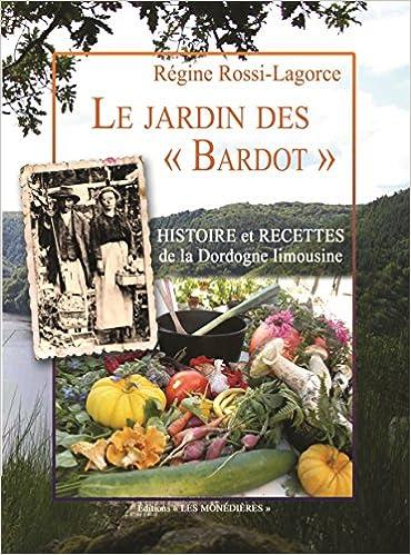 Livres Le Jardin des « Bardot » : Histoire et recettes de la Dordogne limousine pdf ebook