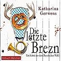 Die letzte Brezn (Bayerischer-Wald-Krimis 1): Ein Krimi aus dem Bayerischen Wald Hörbuch von Katharina Gerwens Gesprochen von: Gaby Hildenbrandt