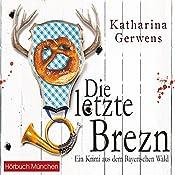 Die letzte Brezn (Bayerischer-Wald-Krimis 1): Ein Krimi aus dem Bayerischen Wald | Katharina Gerwens