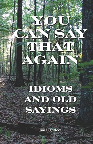 You Can Say That Again: Idioms and Old Sayings pdf