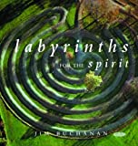 Labyrinths for the Spirit: How to Create Your Own Labyrinths for Meditation and Enlightenment