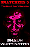 Snatchers 5: The Dead Don't Breathe