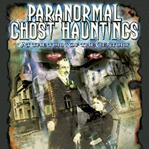 Paranormal Ghost Hauntings at the Turn of the Century Radio/TV Program