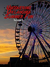 Uncovering Oklahoma Summer Fun Vol. 1
