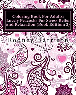 Amazon Coloring Book For Adults Lovely Peacocks Stress Relief And Relaxation Adult Books 9781519380081 Rodney Harrison