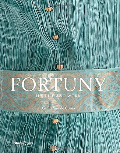 Fortuny: His Life and Work by Skira Rizzoli