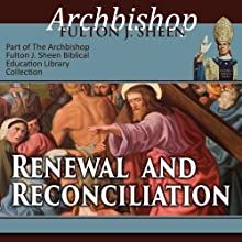 Renewal and Reconciliation Audiobook by Archbishop Fulton J Sheen Narrated by Fulton J. Sheen