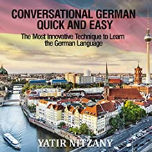 Conversational German Quick and Easy: The Most Advanced Revolutionary Technique to Learn German Language Audiobook by Yatir Nitzany Narrated by Kathrin Kana