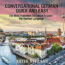 Conversational German Quick and Easy: The Most Advanced Revolutionary Technique to Learn German Language Hörbuch von Yatir Nitzany Gesprochen von: Kathrin Kana