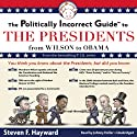 The Politically Incorrect Guide to the Presidents: From Wilson to Obama Audiobook by Steven F. Hayward Narrated by Johnny Heller